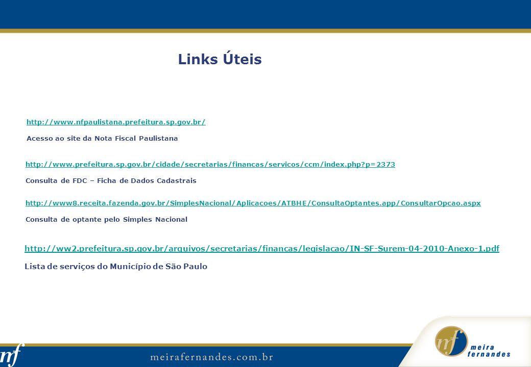 Links Úteis http://www.nfpaulistana.prefeitura.sp.gov.br/ Acesso ao site da Nota Fiscal Paulistana.