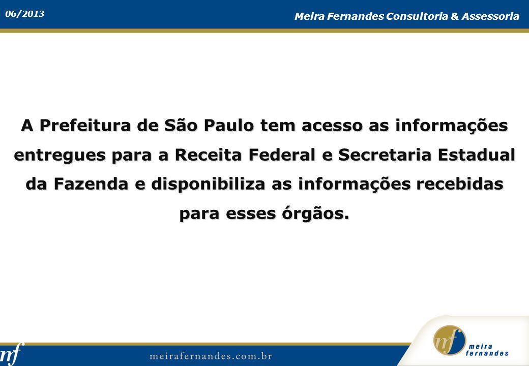 A Prefeitura de São Paulo tem acesso as informações entregues para a Receita Federal e Secretaria Estadual da Fazenda e disponibiliza as informações recebidas para esses órgãos.