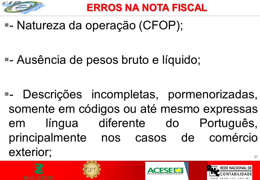 - Natureza da operação (CFOP); - Ausência de pesos bruto e líquido;