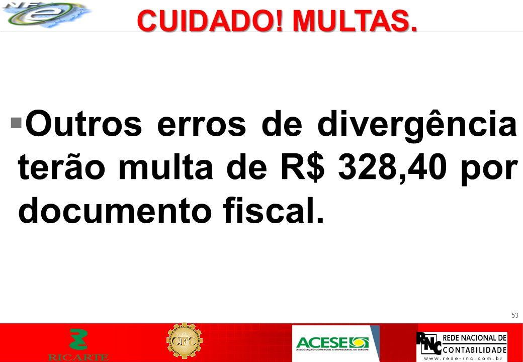 CUIDADO! MULTAS. Outros erros de divergência terão multa de R$ 328,40 por documento fiscal.