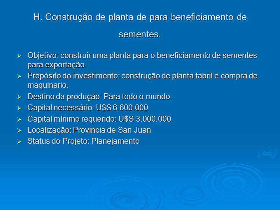 H. Construção de planta de para beneficiamento de sementes.