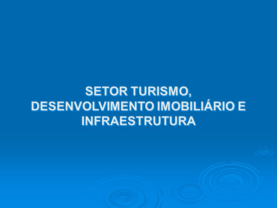 SETOR TURISMO, DESENVOLVIMENTO IMOBILIÁRIO E INFRAESTRUTURA