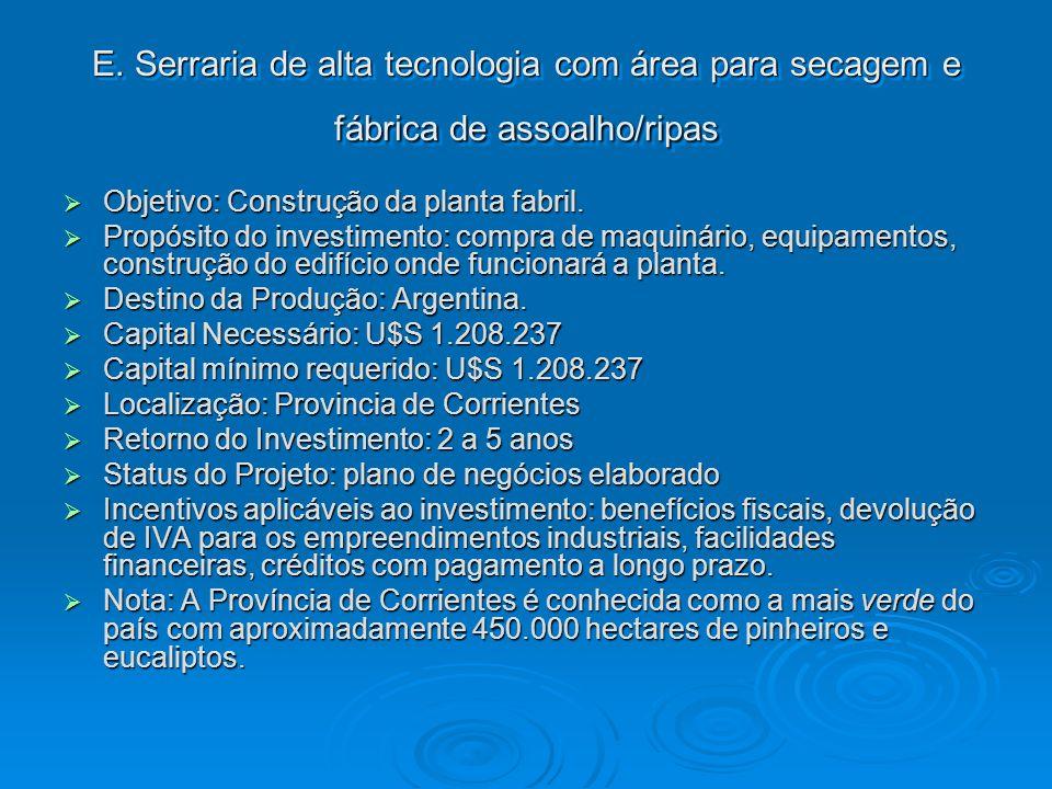 E. Serraria de alta tecnologia com área para secagem e fábrica de assoalho/ripas