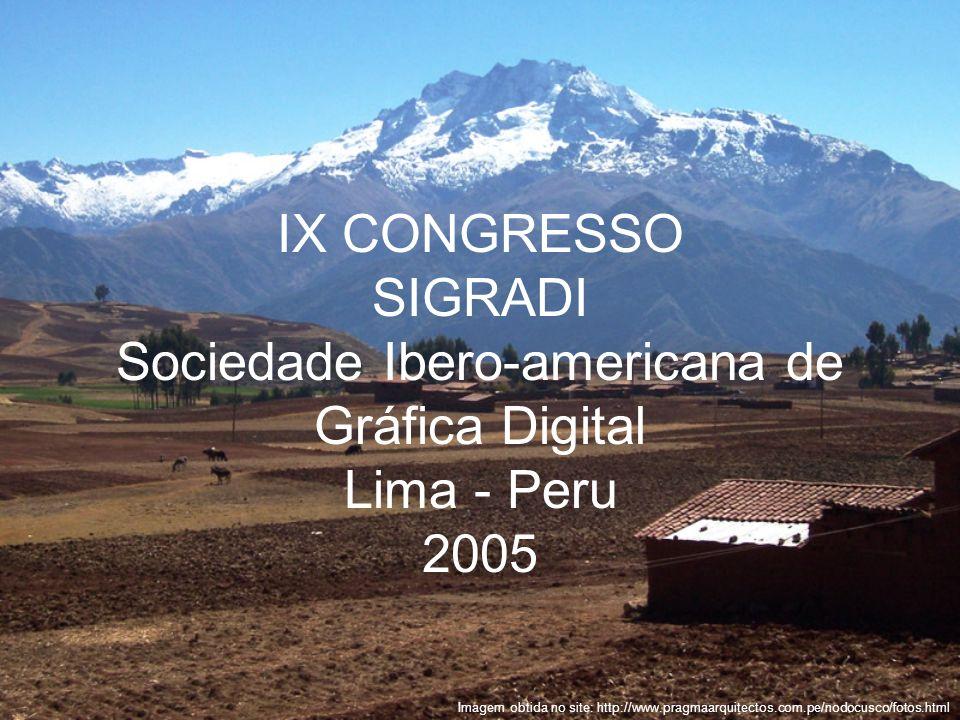IX CONGRESSO SIGRADI Sociedade Ibero-americana de Gráfica Digital Lima - Peru 2005