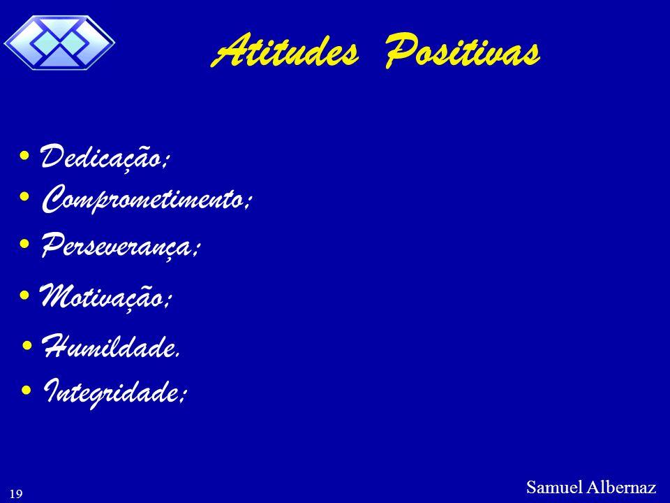 Atitudes Positivas Dedicação; Comprometimento; Perseverança;