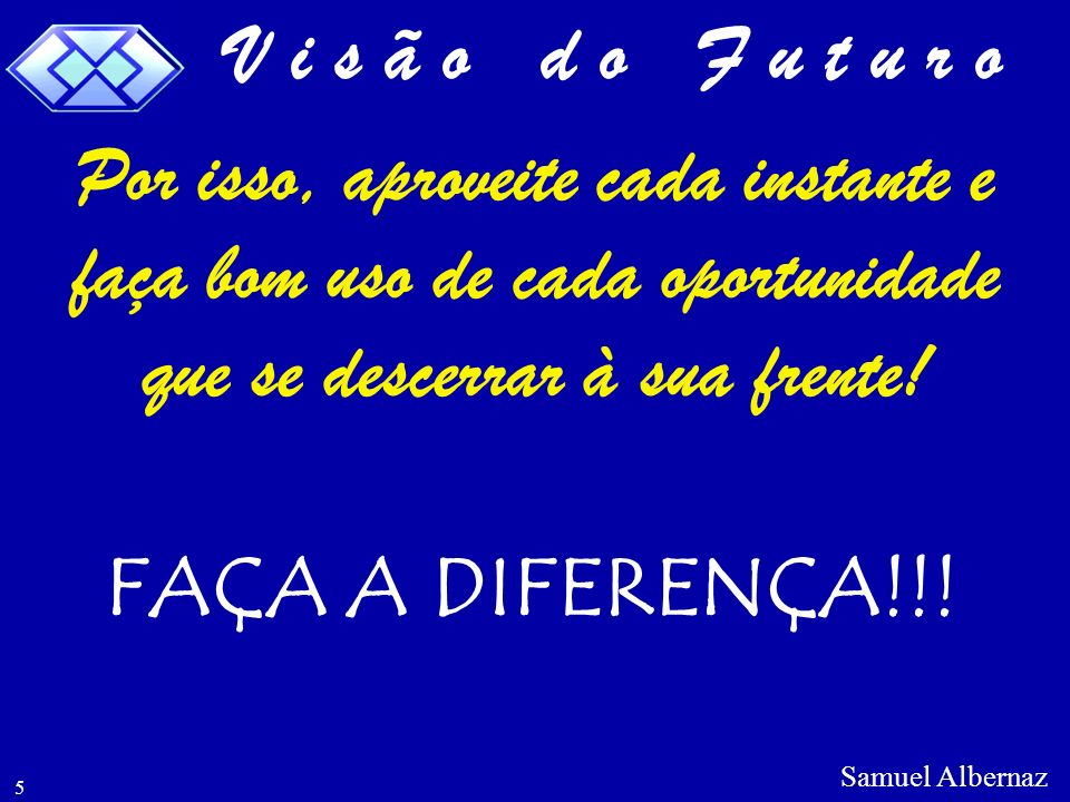 V i s ã o d o F u t u r o FAÇA A DIFERENÇA!!!