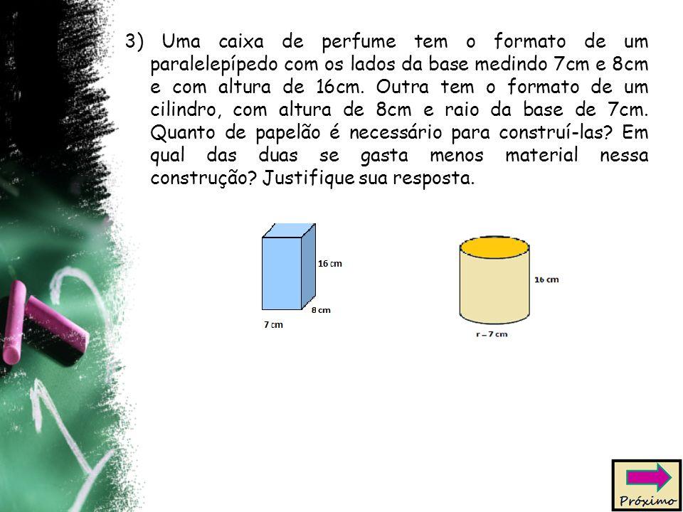 3) Uma caixa de perfume tem o formato de um paralelepípedo com os lados da base medindo 7cm e 8cm e com altura de 16cm.