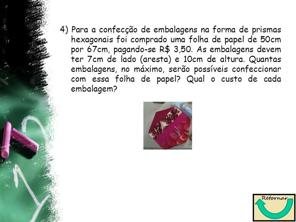 4) Para a confecção de embalagens na forma de prismas hexagonais foi comprado uma folha de papel de 50cm por 67cm, pagando-se R$ 3,50.