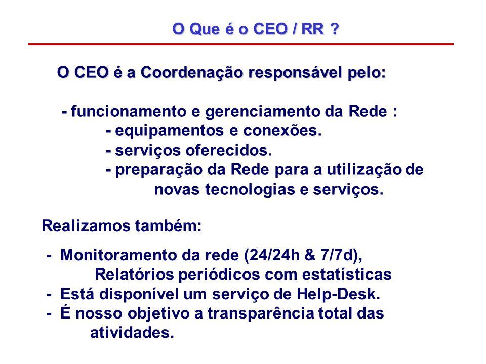 O Que é o CEO / RR O CEO é a Coordenação responsável pelo: - funcionamento e gerenciamento da Rede :