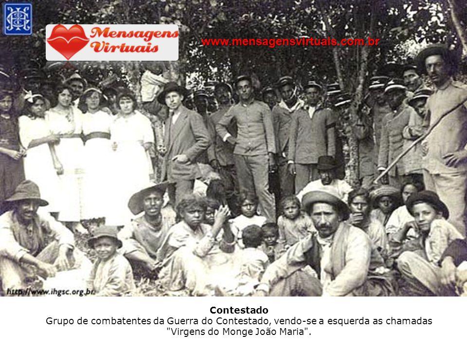 www.mensagensvirtuais.com.br Contestado Grupo de combatentes da Guerra do Contestado, vendo-se a esquerda as chamadas Virgens do Monge João Maria .