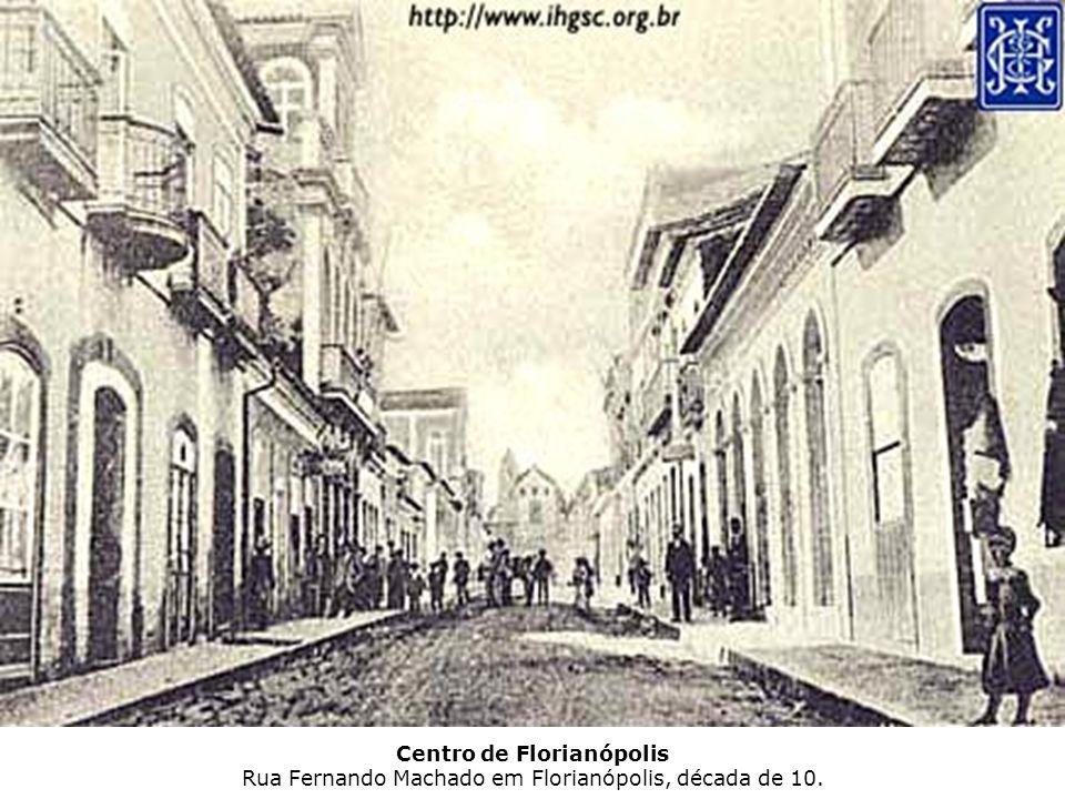 Centro de Florianópolis Rua Fernando Machado em Florianópolis, década de 10.