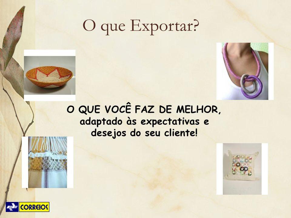 O que Exportar O QUE VOCÊ FAZ DE MELHOR, adaptado às expectativas e desejos do seu cliente!