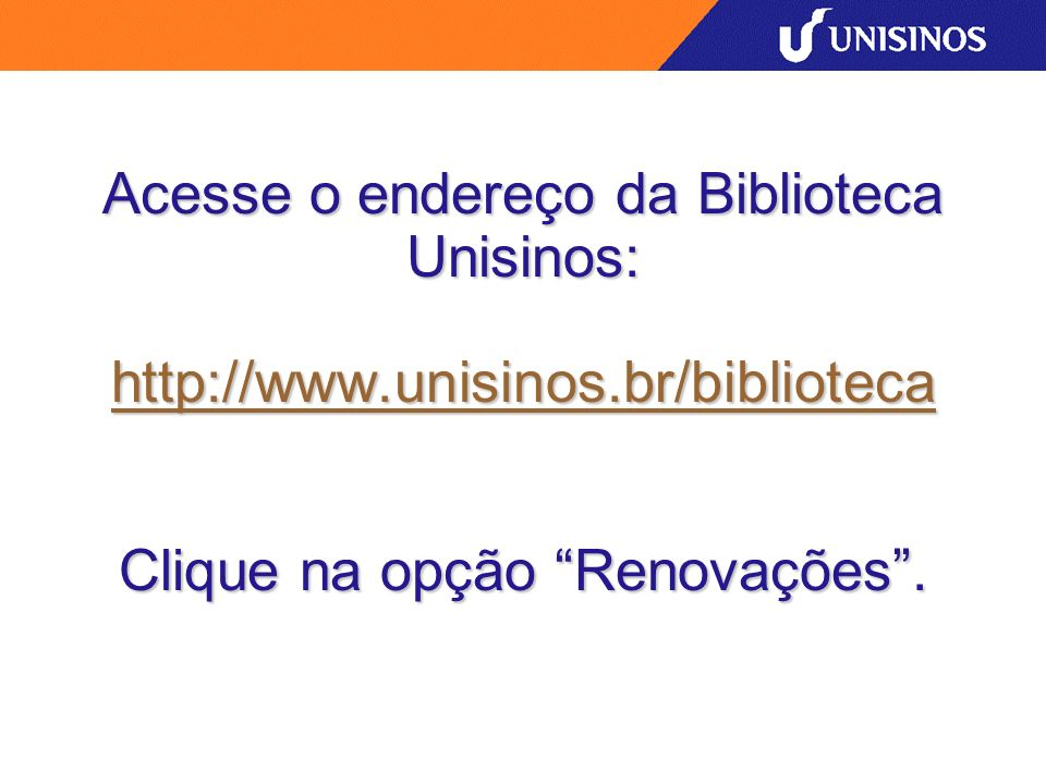 Acesse o endereço da Biblioteca Unisinos: http://www. unisinos