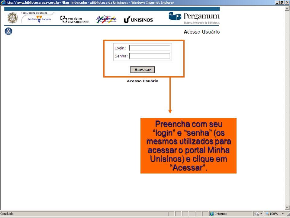 Preencha com seu login e senha (os mesmos utilizados para acessar o portal Minha Unisinos) e clique em Acessar .