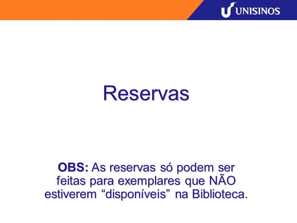Reservas OBS: As reservas só podem ser feitas para exemplares que NÃO estiverem disponíveis na Biblioteca.