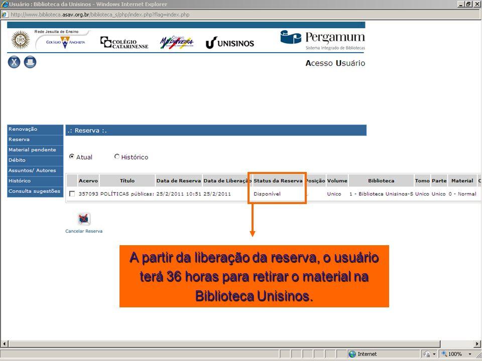 A partir da liberação da reserva, o usuário terá 36 horas para retirar o material na Biblioteca Unisinos.
