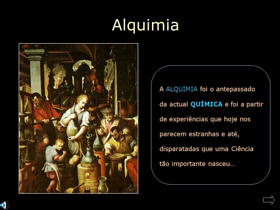Alquimia A ALQUIMIA foi o antepassado da actual QUÍMICA e foi a partir