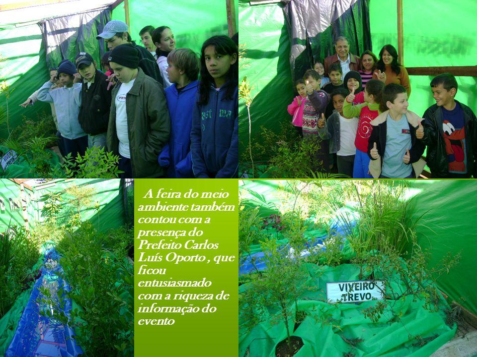 A feira do meio ambiente também contou com a presença do Prefeito Carlos Luís Oporto , que ficou entusiasmado com a riqueza de informação do evento