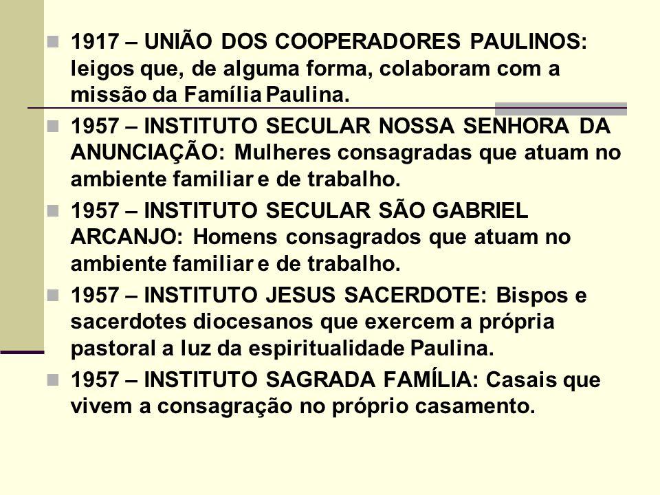 1917 – UNIÃO DOS COOPERADORES PAULINOS: leigos que, de alguma forma, colaboram com a missão da Família Paulina.