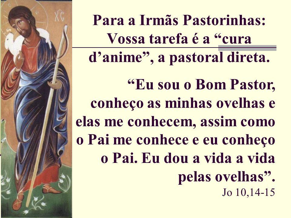 Para a Irmãs Pastorinhas: Vossa tarefa é a cura d'anime , a pastoral direta.