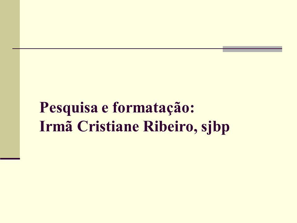 Pesquisa e formatação: Irmã Cristiane Ribeiro, sjbp