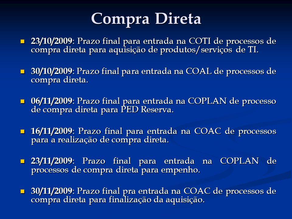 Compra Direta 23/10/2009: Prazo final para entrada na COTI de processos de compra direta para aquisição de produtos/serviços de TI.