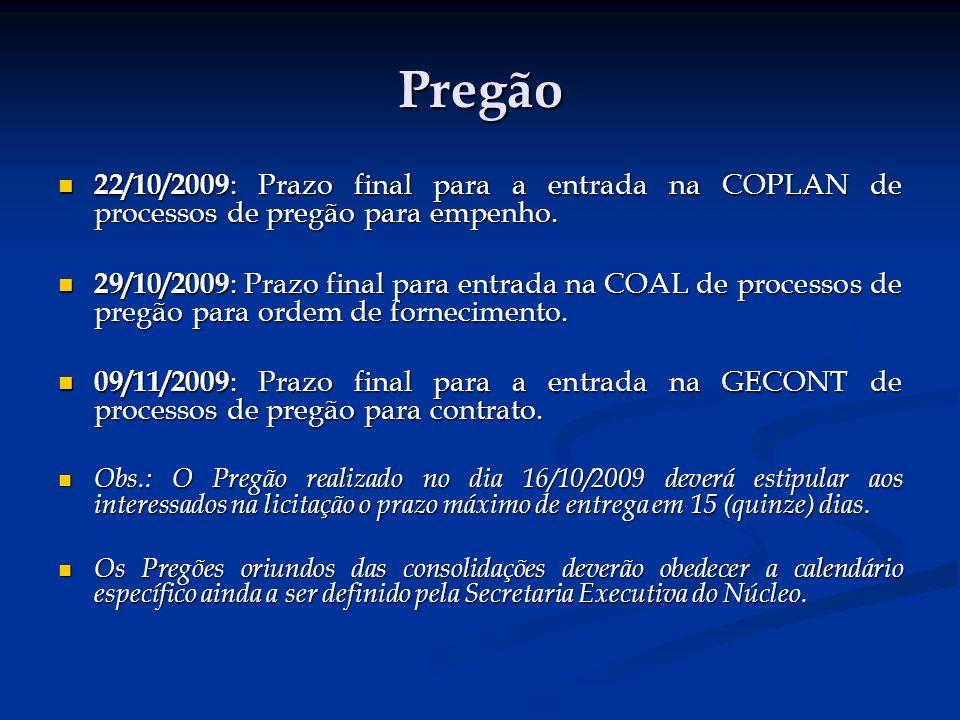 Pregão 22/10/2009: Prazo final para a entrada na COPLAN de processos de pregão para empenho.