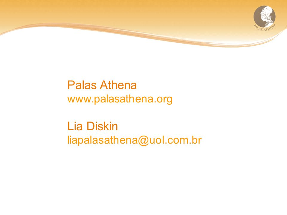 Palas Athena www.palasathena.org Lia Diskin liapalasathena@uol.com.br