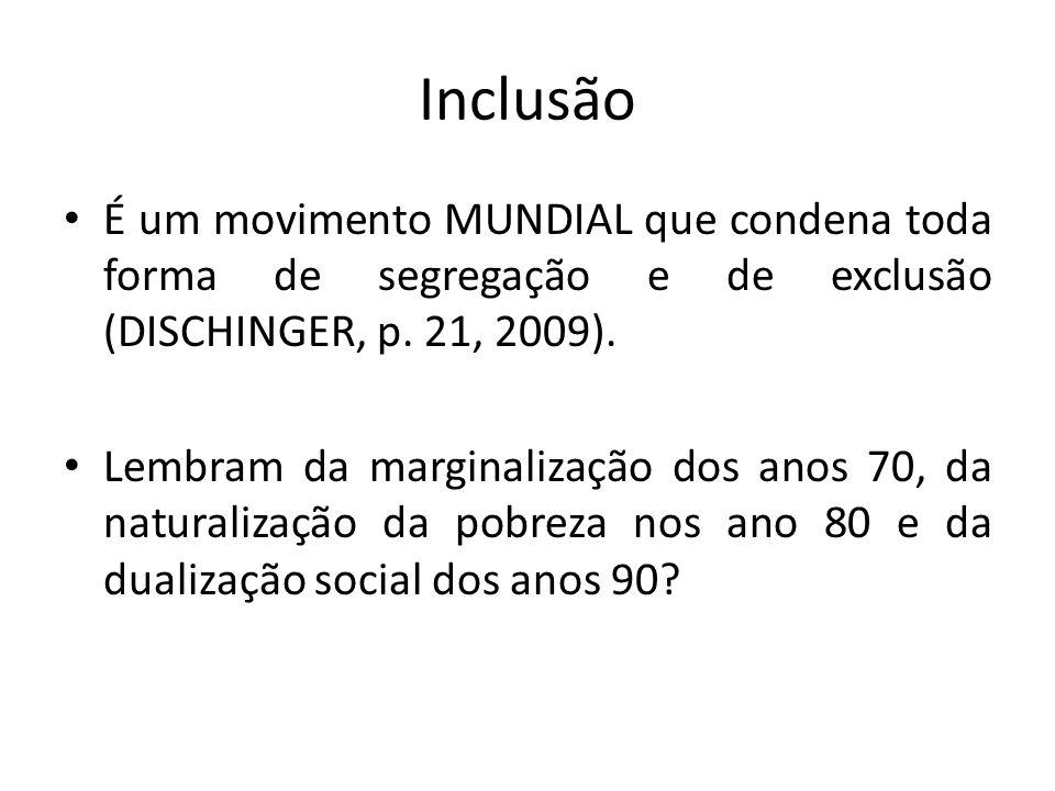 Inclusão É um movimento MUNDIAL que condena toda forma de segregação e de exclusão (DISCHINGER, p. 21, 2009).
