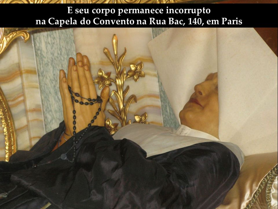E seu corpo permanece incorrupto na Capela do Convento na Rua Bac, 140, em Paris