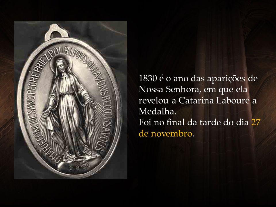 1830 é o ano das aparições de Nossa Senhora, em que ela revelou a Catarina Labouré a Medalha.