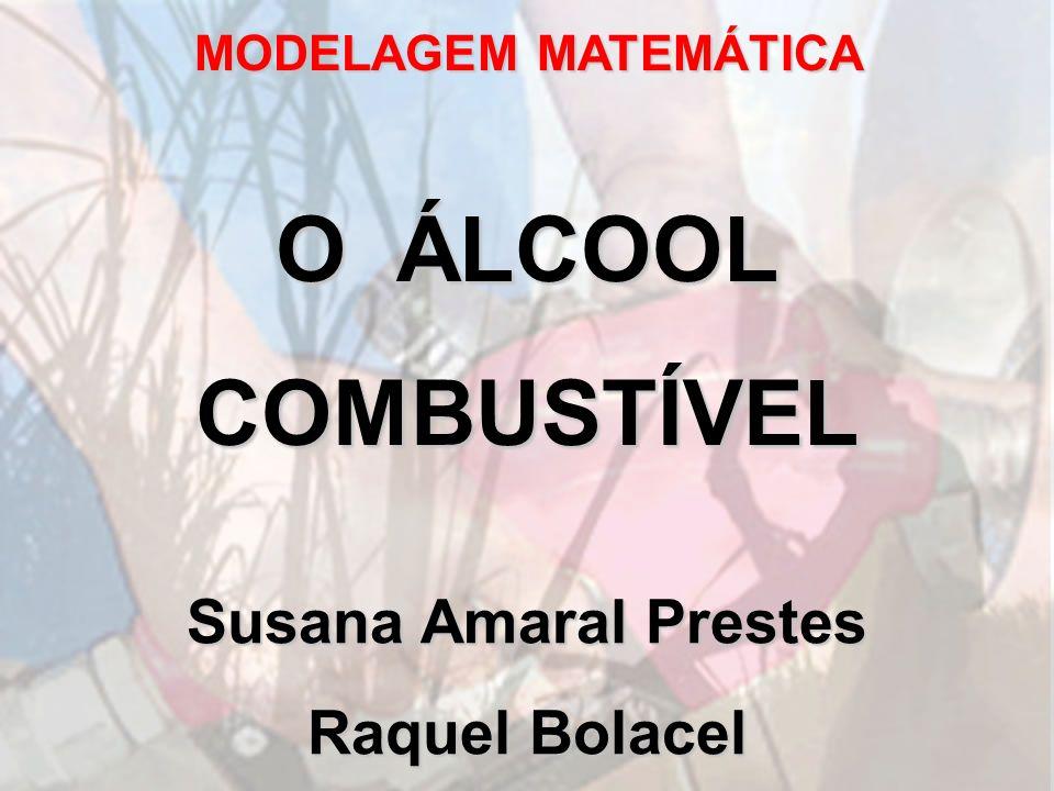 O ÁLCOOL COMBUSTÍVEL Susana Amaral Prestes Raquel Bolacel