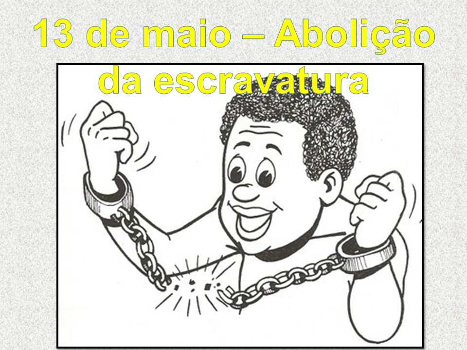 13 de maio – Abolição da escravatura