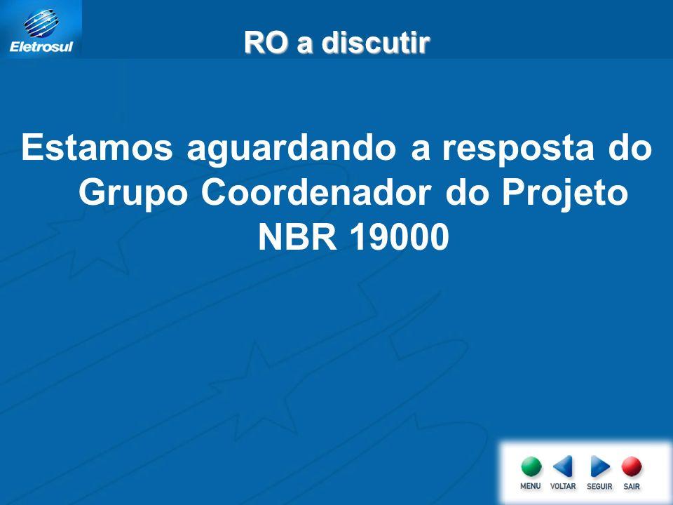 RO a discutir Estamos aguardando a resposta do Grupo Coordenador do Projeto NBR 19000