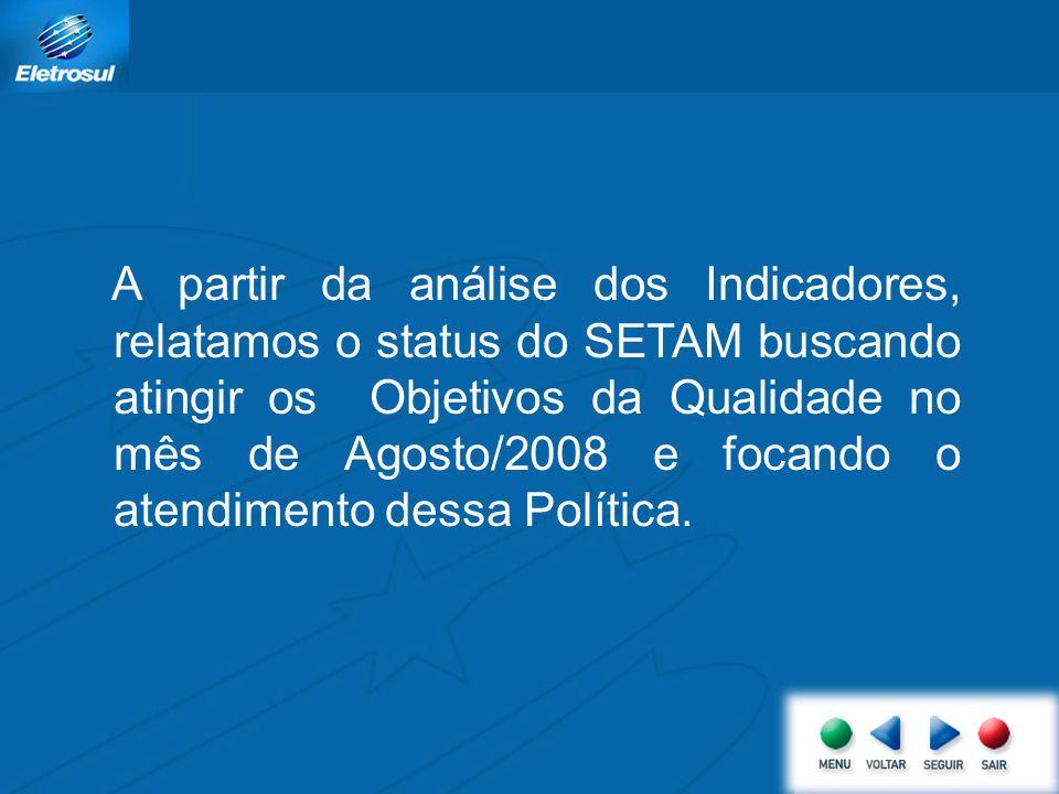 A partir da análise dos Indicadores, relatamos o status do SETAM buscando atingir os Objetivos da Qualidade no mês de Agosto/2008 e focando o atendimento dessa Política.