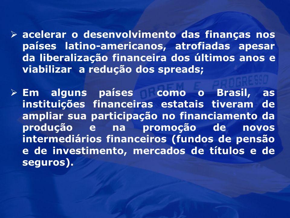 acelerar o desenvolvimento das finanças nos países latino-americanos, atrofiadas apesar da liberalização financeira dos últimos anos e viabilizar a redução dos spreads;