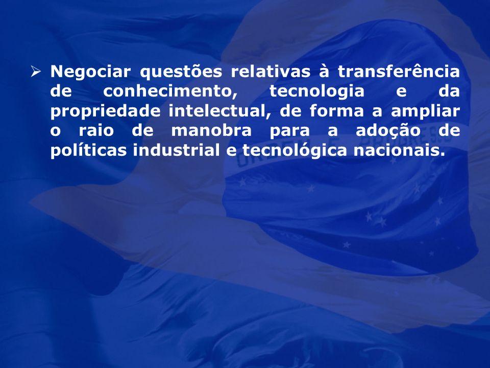 Negociar questões relativas à transferência de conhecimento, tecnologia e da propriedade intelectual, de forma a ampliar o raio de manobra para a adoção de políticas industrial e tecnológica nacionais.