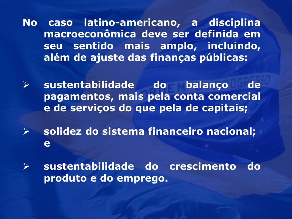 No caso latino-americano, a disciplina macroeconômica deve ser definida em seu sentido mais amplo, incluindo, além de ajuste das finanças públicas: