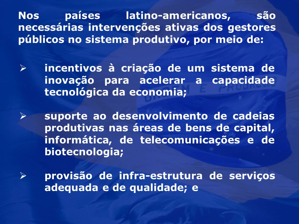 Nos países latino-americanos, são necessárias intervenções ativas dos gestores públicos no sistema produtivo, por meio de: