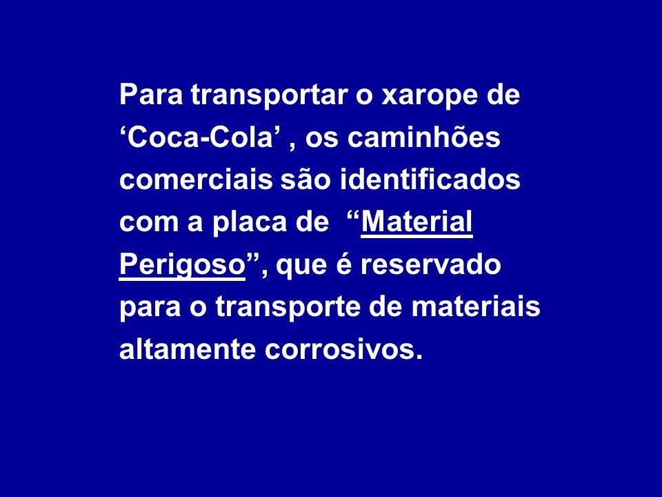Para transportar o xarope de 'Coca-Cola' , os caminhões comerciais são identificados com a placa de Material Perigoso , que é reservado para o transporte de materiais altamente corrosivos.