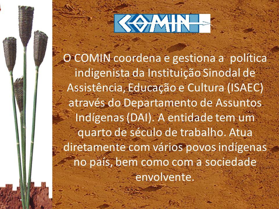 O COMIN coordena e gestiona a política indigenista da Instituição Sinodal de Assistência, Educação e Cultura (ISAEC) através do Departamento de Assuntos Indígenas (DAI).