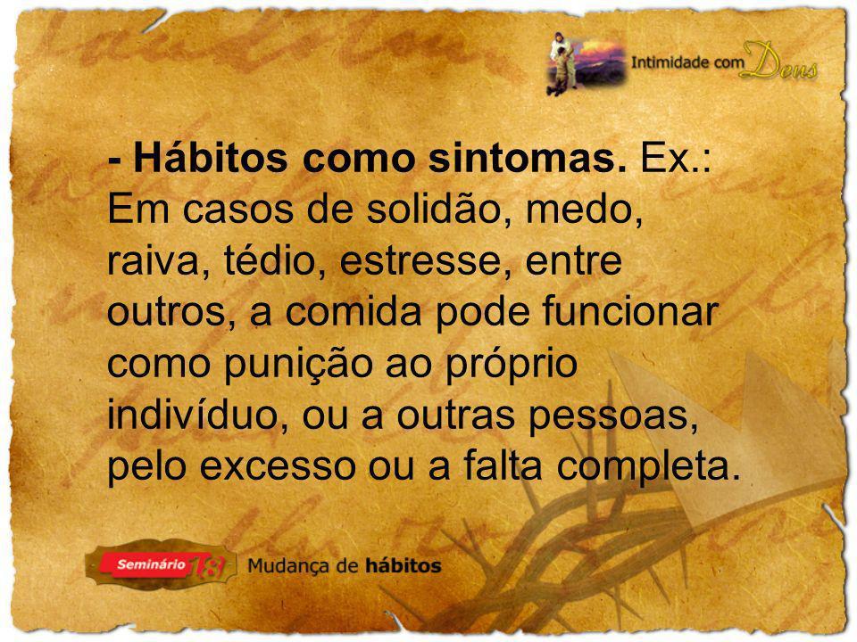 - Hábitos como sintomas. Ex
