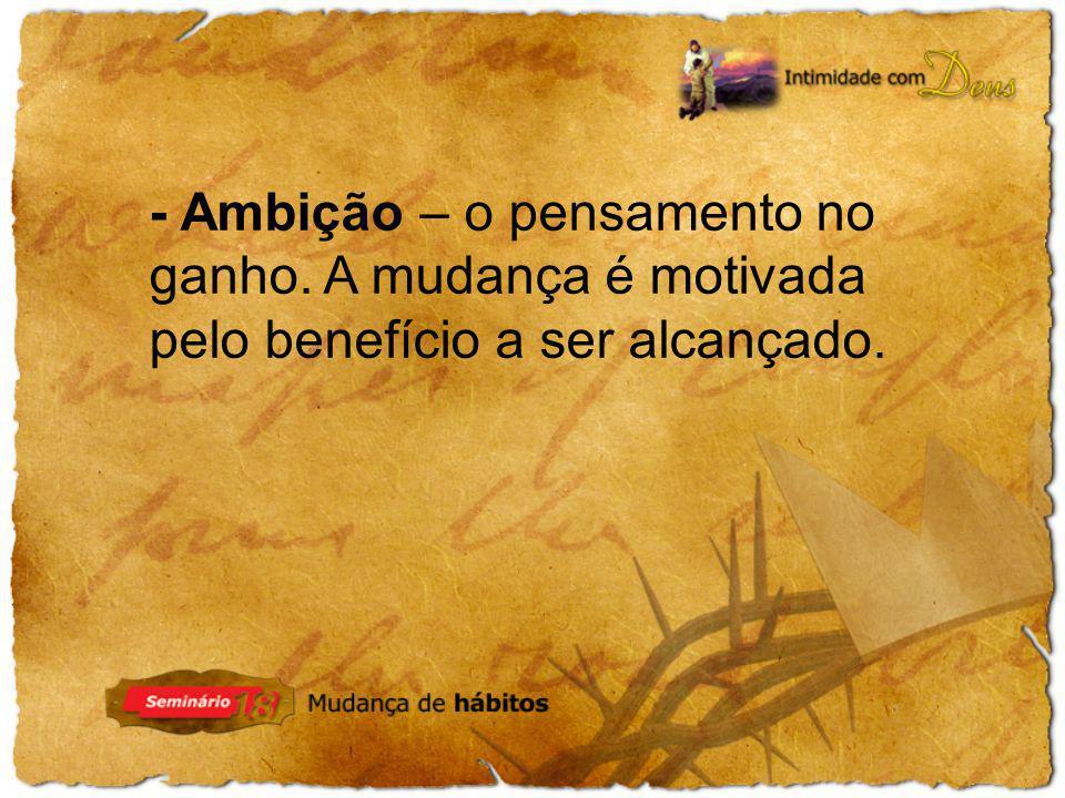 - Ambição – o pensamento no ganho