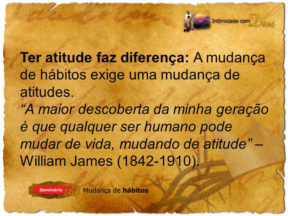 Ter atitude faz diferença: A mudança de hábitos exige uma mudança de atitudes.