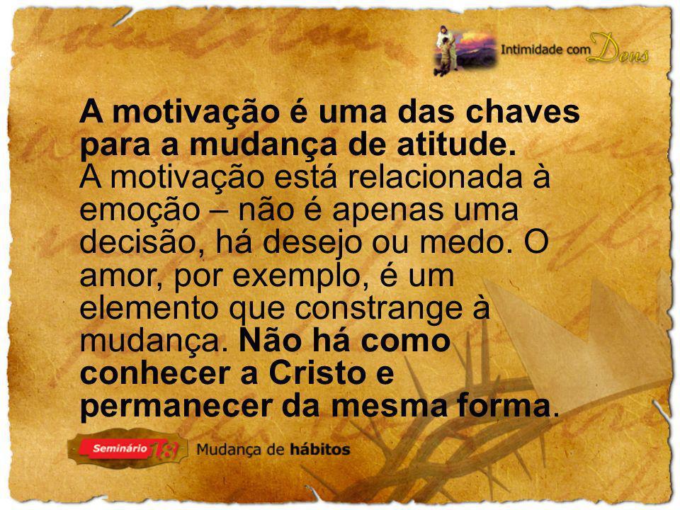 A motivação é uma das chaves para a mudança de atitude.