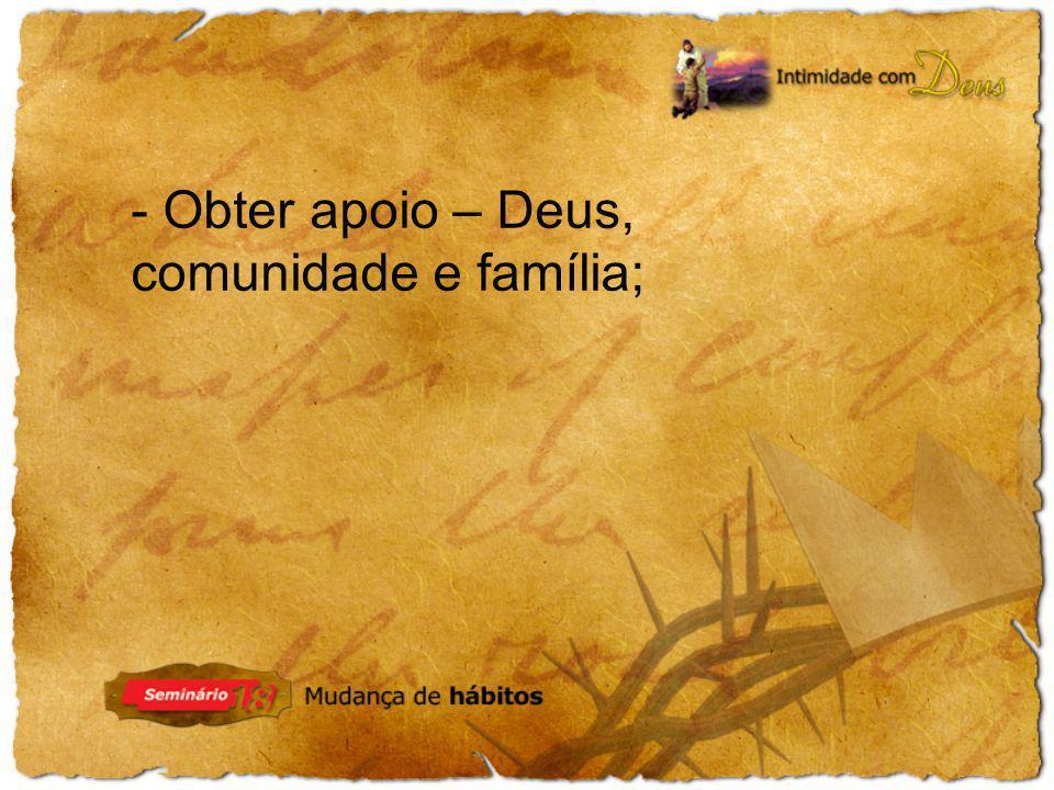 - Obter apoio – Deus, comunidade e família;