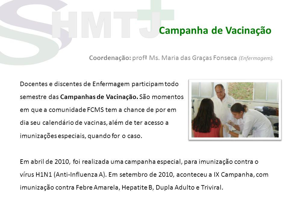 Campanha de Vacinação Coordenação: profª Ms. Maria das Graças Fonseca (Enfermagem). Docentes e discentes de Enfermagem participam todo.