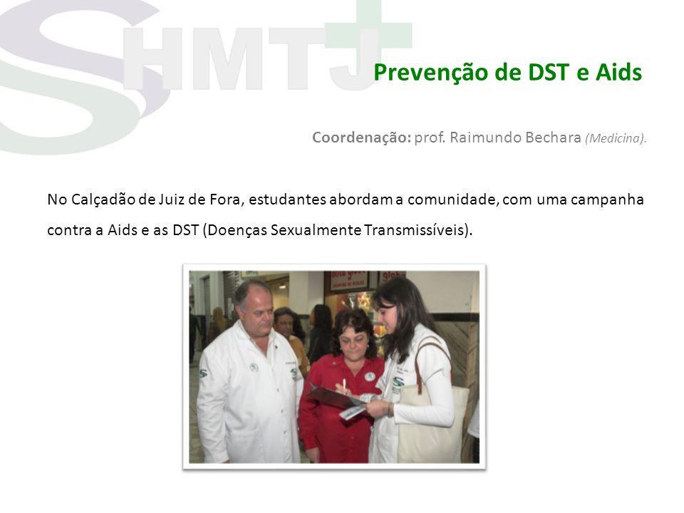 Prevenção de DST e Aids Coordenação: prof. Raimundo Bechara (Medicina).