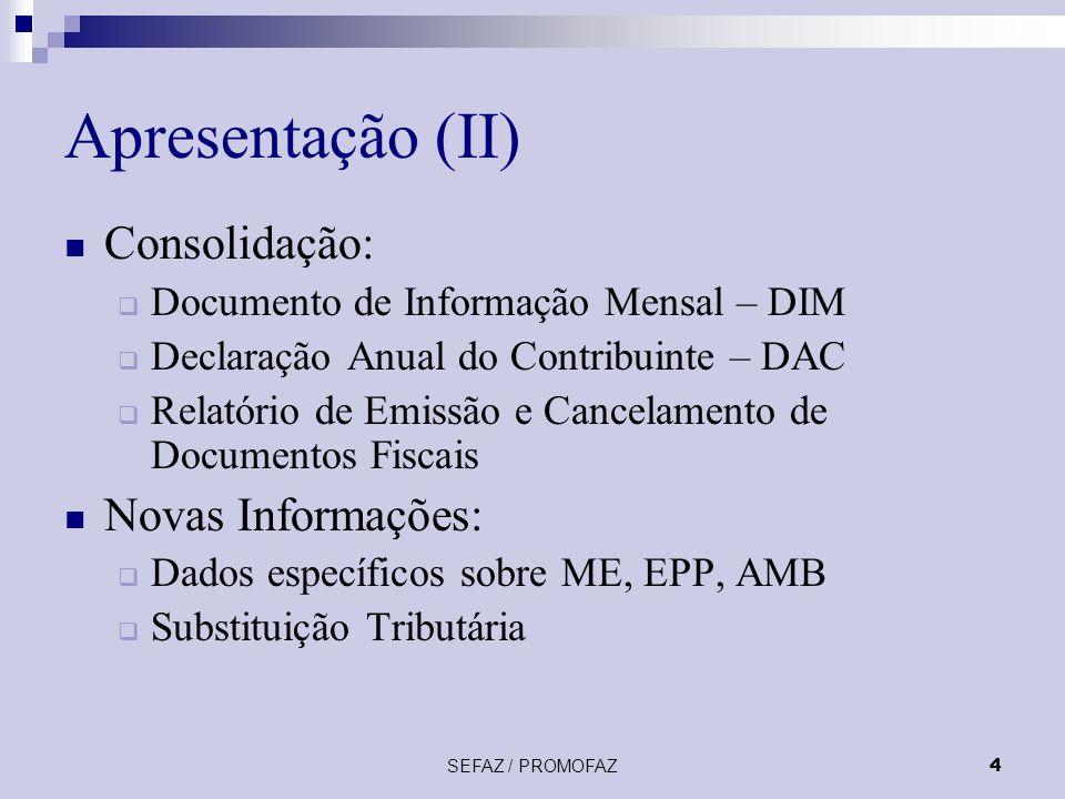 Apresentação (II) Consolidação: Novas Informações:
