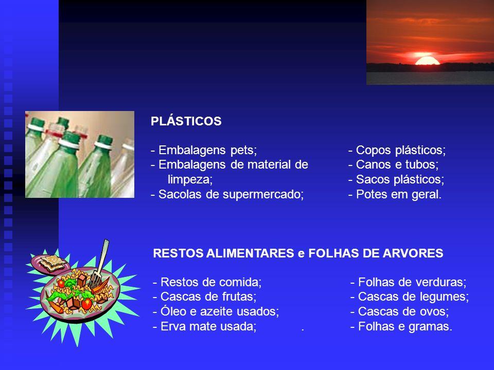 PLÁSTICOS - Embalagens pets; - Copos plásticos; Embalagens de material de - Canos e tubos; limpeza; - Sacos plásticos;